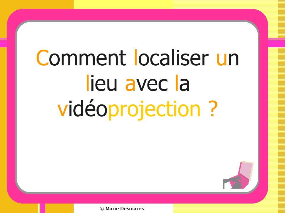 © Marie Desmares Comment localiser un lieu avec la vidéoprojection ?
