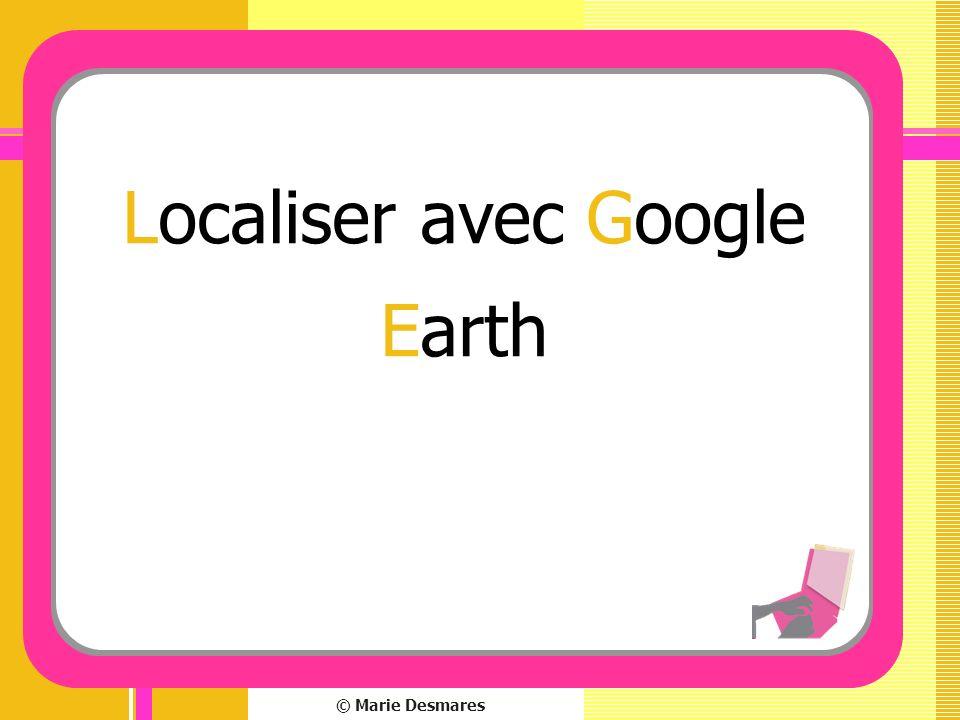 © Marie Desmares Localiser avec Google Earth