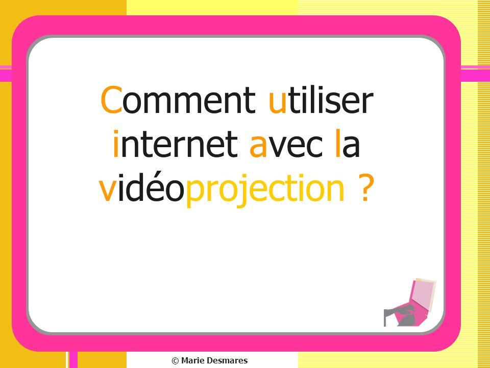 © Marie Desmares Comment utiliser internet avec la vidéoprojection ?