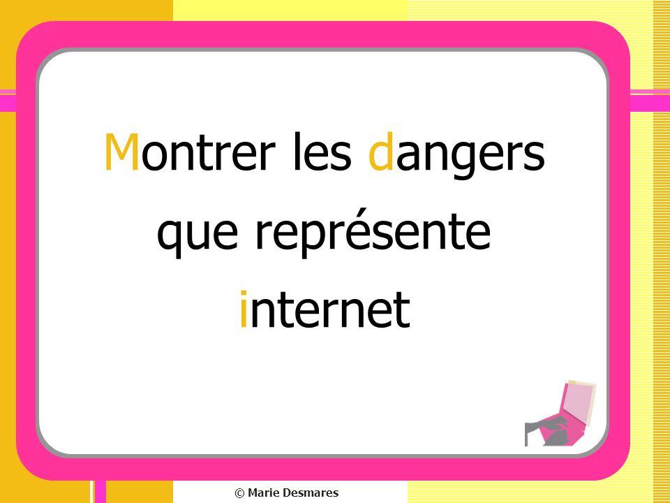 © Marie Desmares Montrer les dangers que représente internet