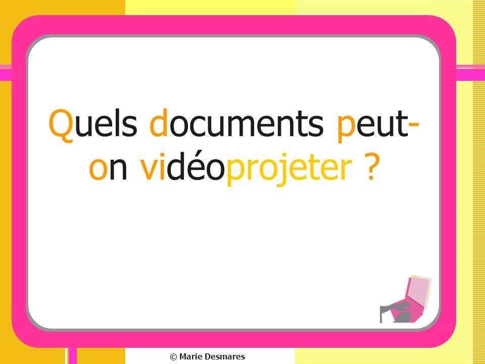 © Marie Desmares Quels documents peut- on vidéoprojeter ?