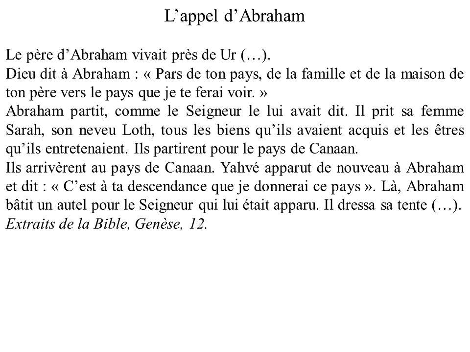 Lappel dAbraham Le père dAbraham vivait près de Ur (…). Dieu dit à Abraham : « Pars de ton pays, de la famille et de la maison de ton père vers le pay