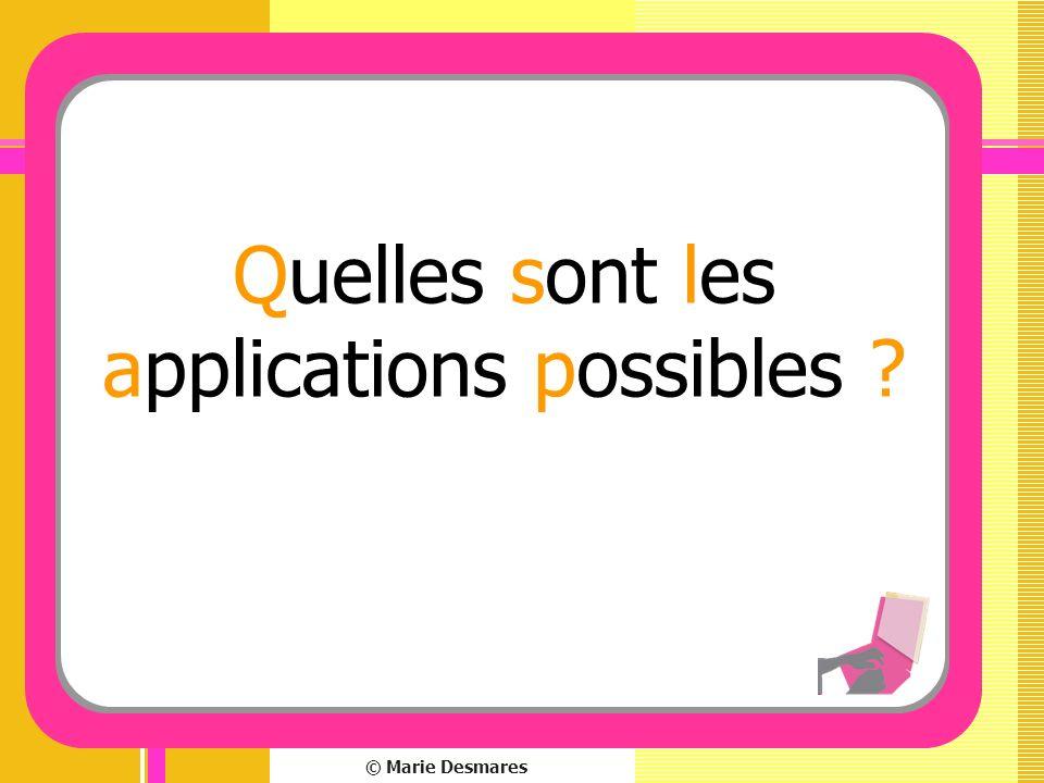 © Marie Desmares Quelles sont les applications possibles ?