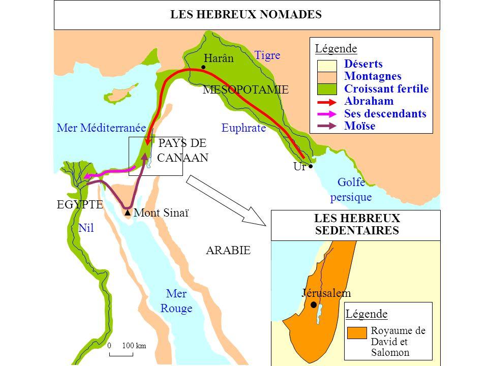 0100 km Mer Méditerranée Golfe persique Mer Rouge Tigre Euphrate Nil PAYS DE CANAAN EGYPTE ARABIE Ur Harân Légende Déserts Montagnes Croissant fertile