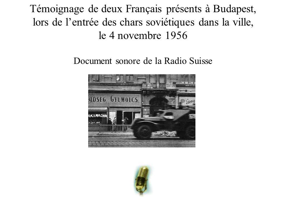 Témoignage de deux Français présents à Budapest, lors de lentrée des chars soviétiques dans la ville, le 4 novembre 1956 Document sonore de la Radio S