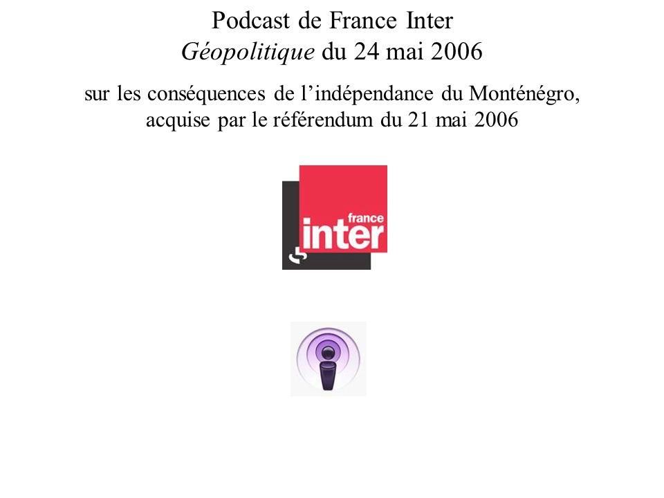 Podcast de France Inter Géopolitique du 24 mai 2006 sur les conséquences de lindépendance du Monténégro, acquise par le référendum du 21 mai 2006