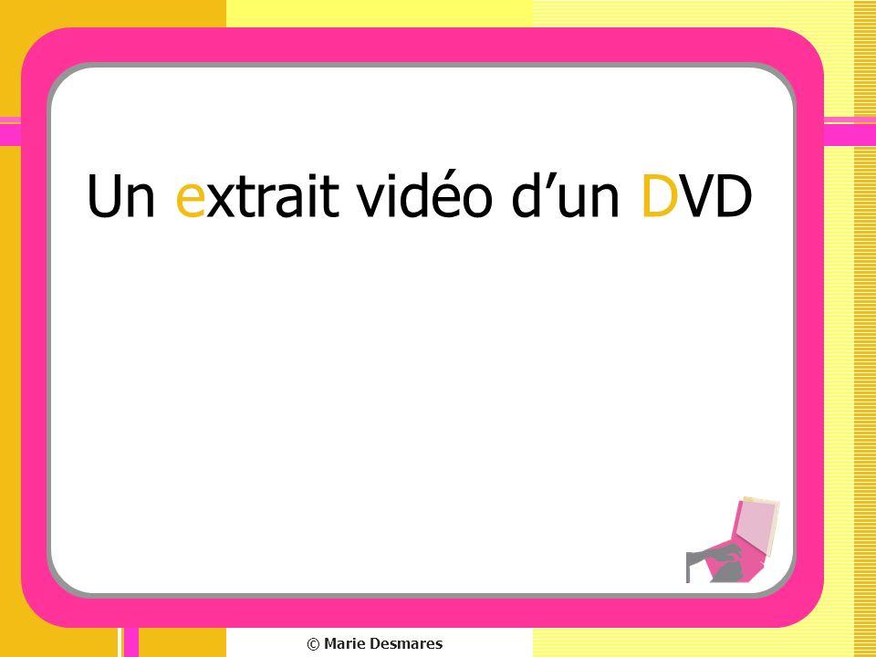 © Marie Desmares Un extrait vidéo dun DVD