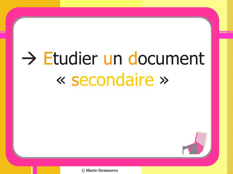 © Marie Desmares Etudier un document « secondaire »