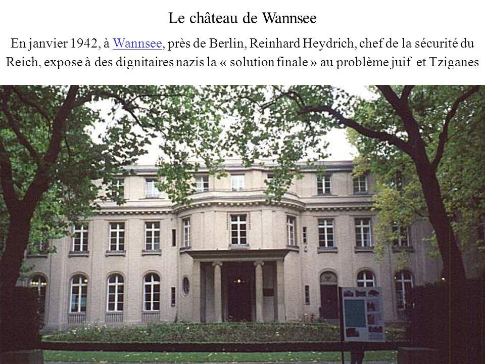 Le château de Wannsee En janvier 1942, à Wannsee, près de Berlin, Reinhard Heydrich, chef de la sécurité du Reich, expose à des dignitaires nazis la «
