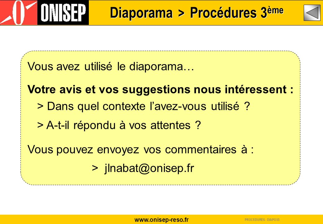 www.onisep-reso.fr Vous avez utilisé le diaporama… Votre avis et vos suggestions nous intéressent : > Dans quel contexte lavez-vous utilisé ? > A-t-il