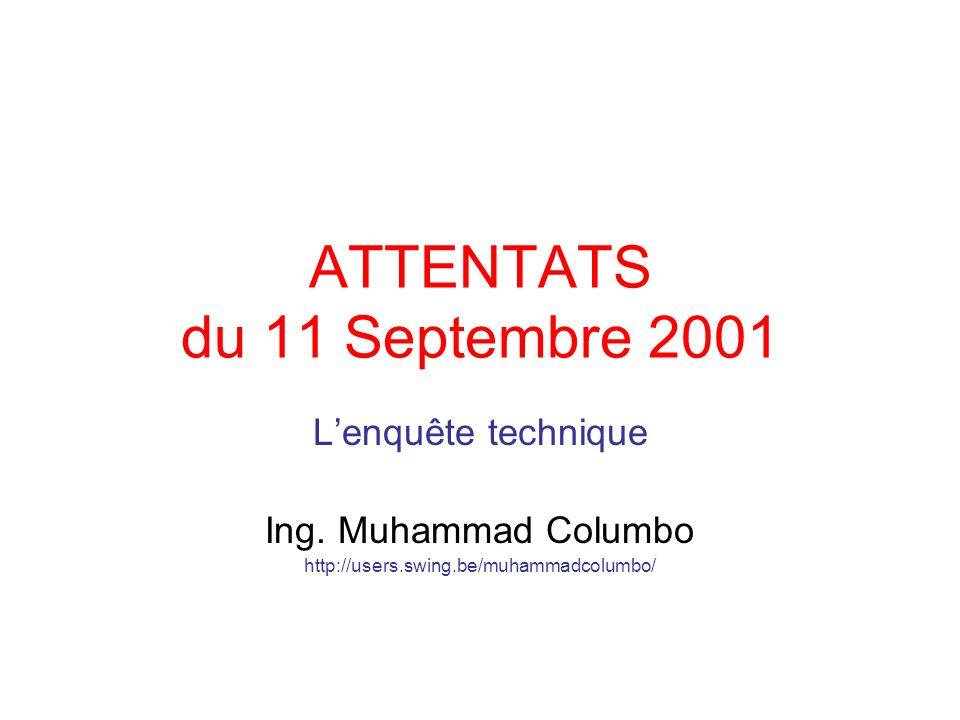 ATTENTATS du 11 Septembre 2001 Lenquête technique Ing. Muhammad Columbo http://users.swing.be/muhammadcolumbo/
