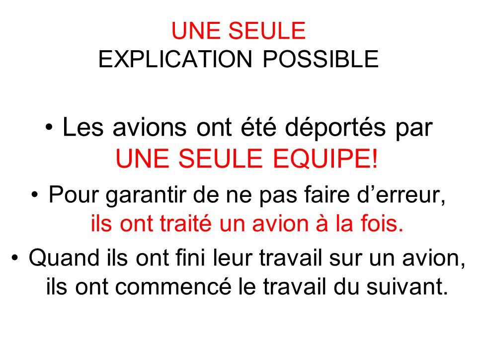 UNE SEULE EXPLICATION POSSIBLE Les avions ont été déportés par UNE SEULE EQUIPE! Pour garantir de ne pas faire derreur, ils ont traité un avion à la f