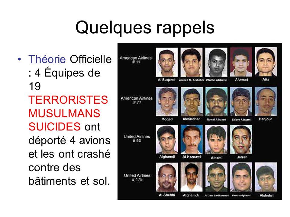 Quelques rappels Théorie Officielle : 4 Équipes de 19 TERRORISTES MUSULMANS SUICIDES ont déporté 4 avions et les ont crashé contre des bâtiments et sol.