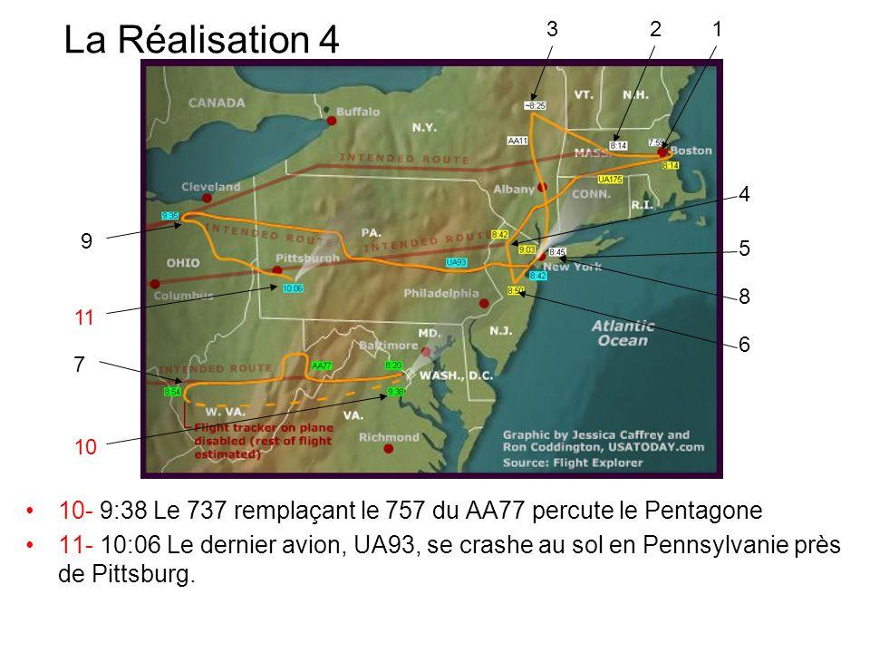La Réalisation 4 10- 9:38 Le 737 remplaçant le 757 du AA77 percute le Pentagone 11- 10:06 Le dernier avion, UA93, se crashe au sol en Pennsylvanie près de Pittsburg.