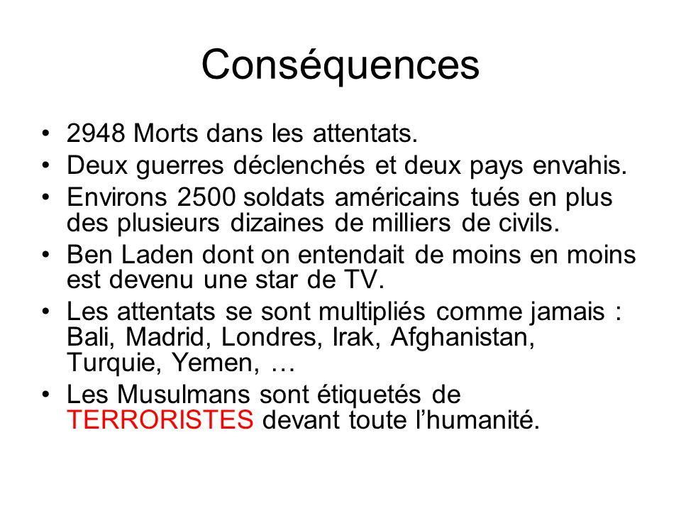 Conséquences 2948 Morts dans les attentats. Deux guerres déclenchés et deux pays envahis. Environs 2500 soldats américains tués en plus des plusieurs