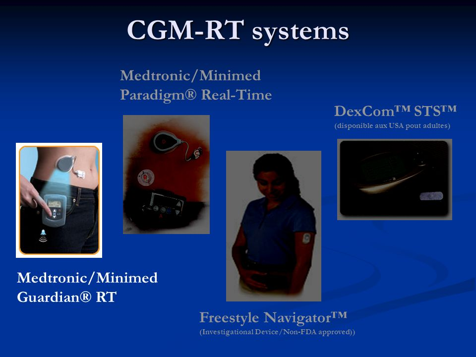 CGM-RT systems Medtronic/Minimed Guardian® RT Medtronic/Minimed Paradigm® Real-Time Freestyle Navigator (Investigational Device/Non-FDA approved)) Dex