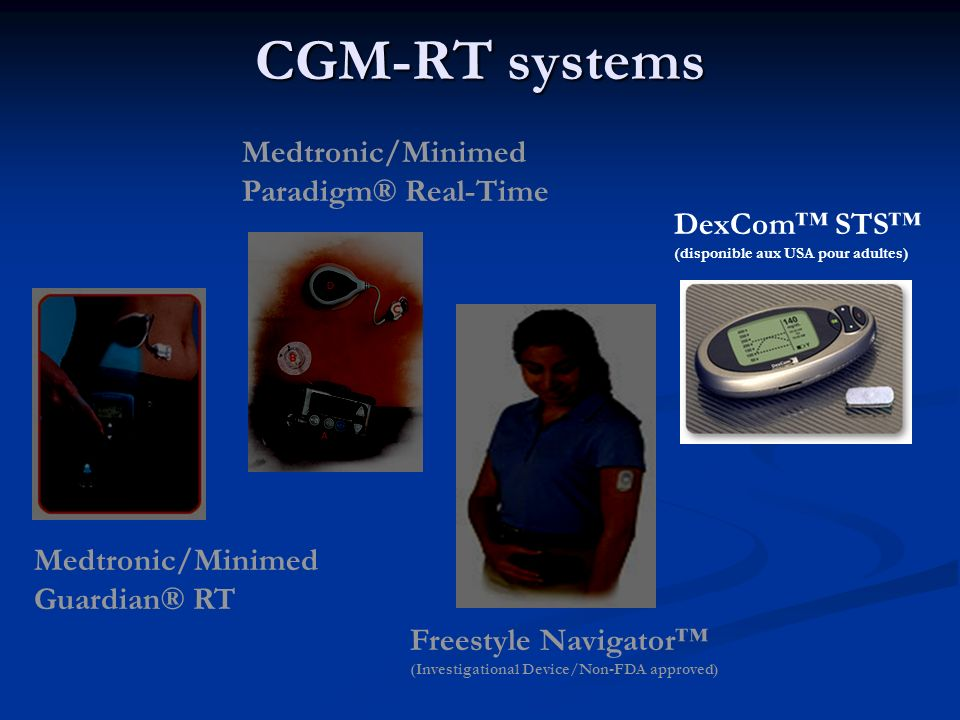 CGM-RT systems Medtronic/Minimed Guardian® RT Medtronic/Minimed Paradigm® Real-Time Freestyle Navigator (Investigational Device/Non-FDA approved) DexC