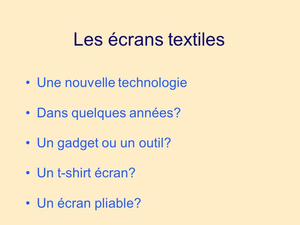 Les écrans textiles Une nouvelle technologie Dans quelques années.