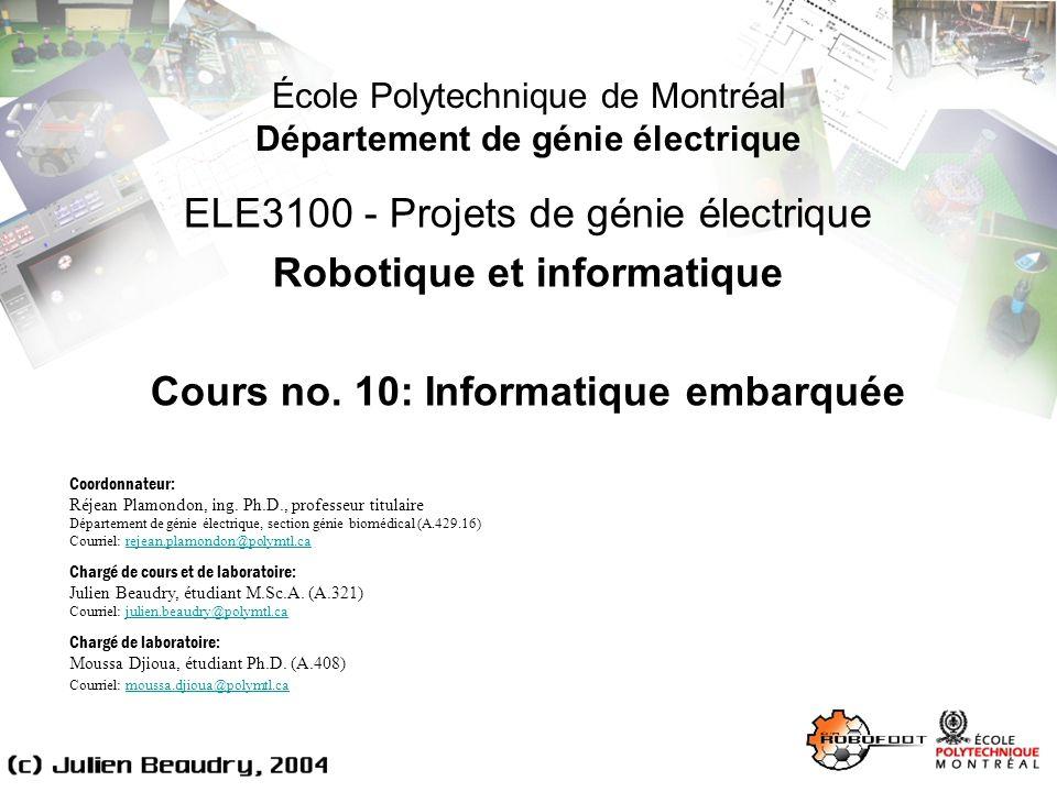 École Polytechnique de Montréal Département de génie électrique ELE3100 - Projets de génie électrique Robotique et informatique Cours no. 10: Informat
