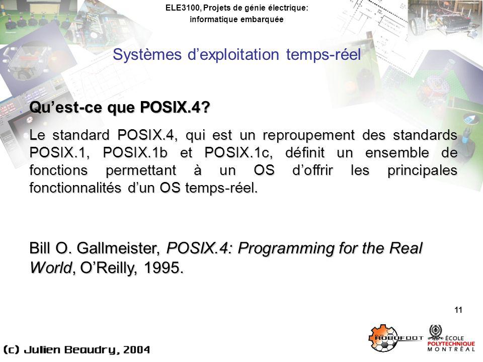 ELE3100, Projets de génie électrique: informatique embarquée Systèmes dexploitation temps-réel 11 Quest-ce que POSIX.4? Le standard POSIX.4, qui est u