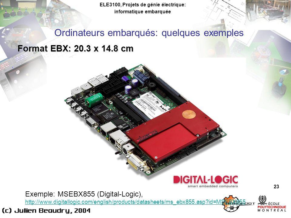 ELE3100, Projets de génie électrique: informatique embarquée Ordinateurs embarqués: quelques exemples 23 Format EBX: 20.3 x 14.8 cm Exemple: MSEBX855