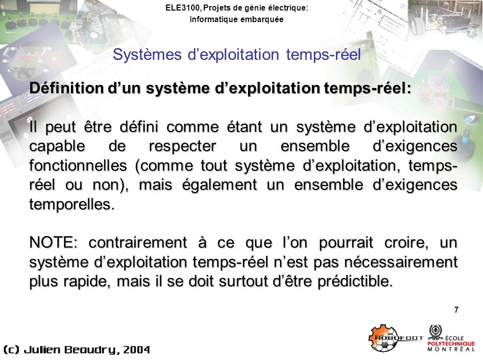 ELE3100, Projets de génie électrique: informatique embarquée Systèmes dexploitation temps-réel 7 Définition dun système dexploitation temps-réel: Il p