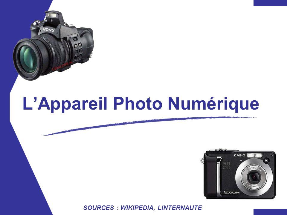 LAppareil Photo Numérique SOURCES : WIKIPEDIA, LINTERNAUTE