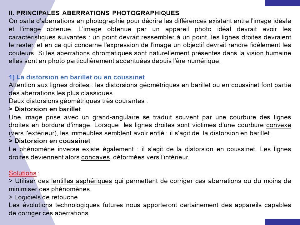 II. PRINCIPALES ABERRATIONS PHOTOGRAPHIQUES On parle d'aberrations en photographie pour décrire les différences existant entre l'image idéale et l'ima