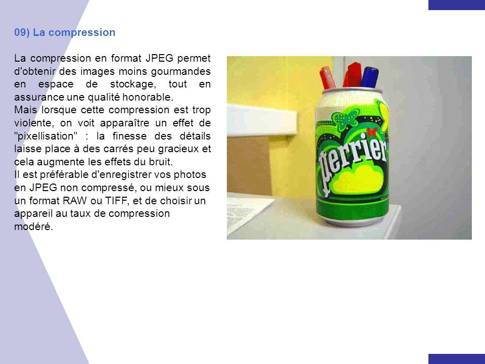 09) La compression La compression en format JPEG permet d'obtenir des images moins gourmandes en espace de stockage, tout en assurance une qualité hon