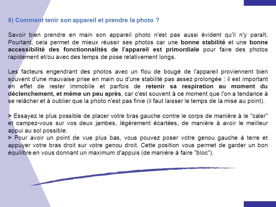 8) Comment tenir son appareil et prendre la photo ? Savoir bien prendre en main son appareil photo n'est pas aussi évident qu'il n'y paraît. Pourtant,