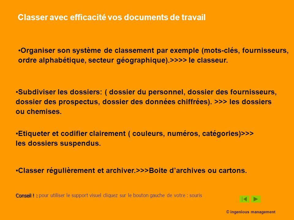 Classer avec efficacité vos documents de travail Organiser son système de classement par exemple (mots-clés, fournisseurs, ordre alphabétique, secteur