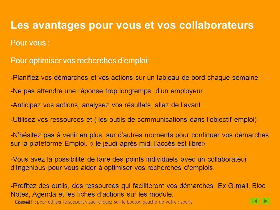 Les avantages pour vous et vos collaborateurs Pour vous : Pour optimiser vos recherches demploi: -Planifiez vos démarches et vos actions sur un tablea
