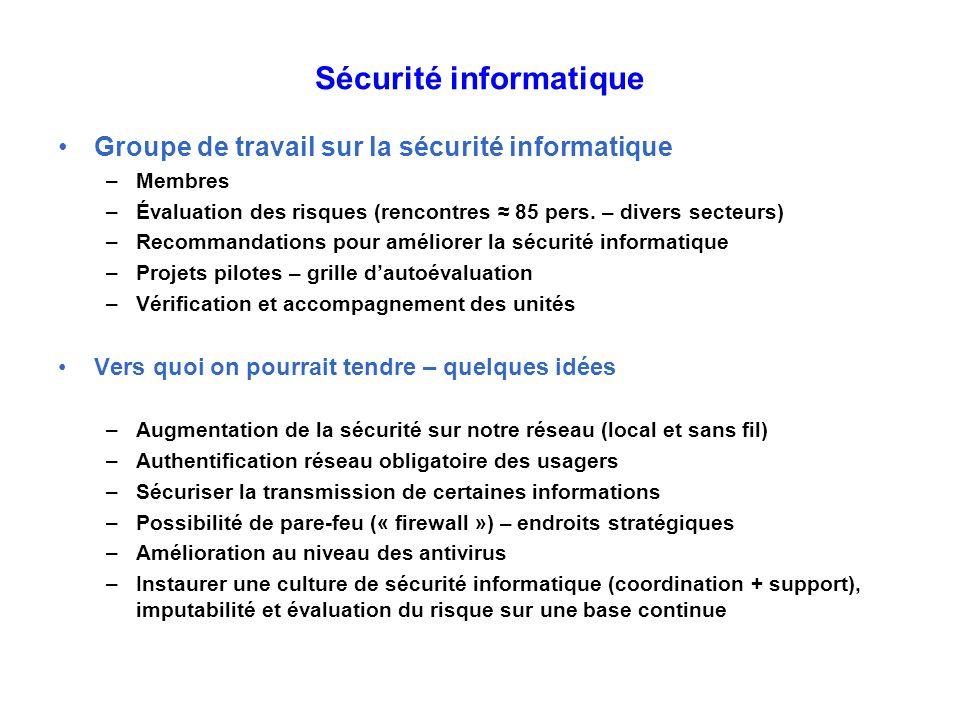 Sécurité informatique Groupe de travail sur la sécurité informatique –Membres –Évaluation des risques (rencontres 85 pers. – divers secteurs) –Recomma