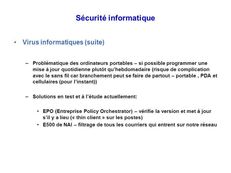Sécurité informatique Virus informatiques (suite) –Problématique des ordinateurs portables – si possible programmer une mise à jour quotidienne plutôt