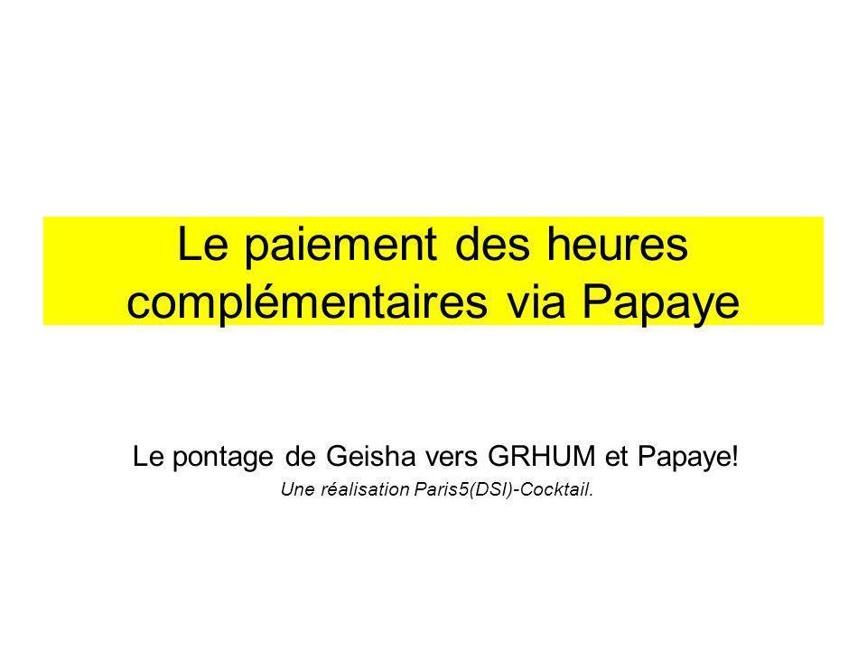 Le paiement des heures complémentaires via Papaye Le pontage de Geisha vers GRHUM et Papaye.