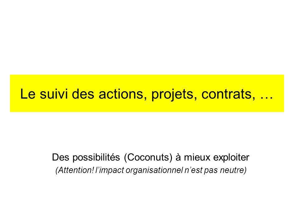 Le suivi des actions, projets, contrats, … Des possibilités (Coconuts) à mieux exploiter (Attention.