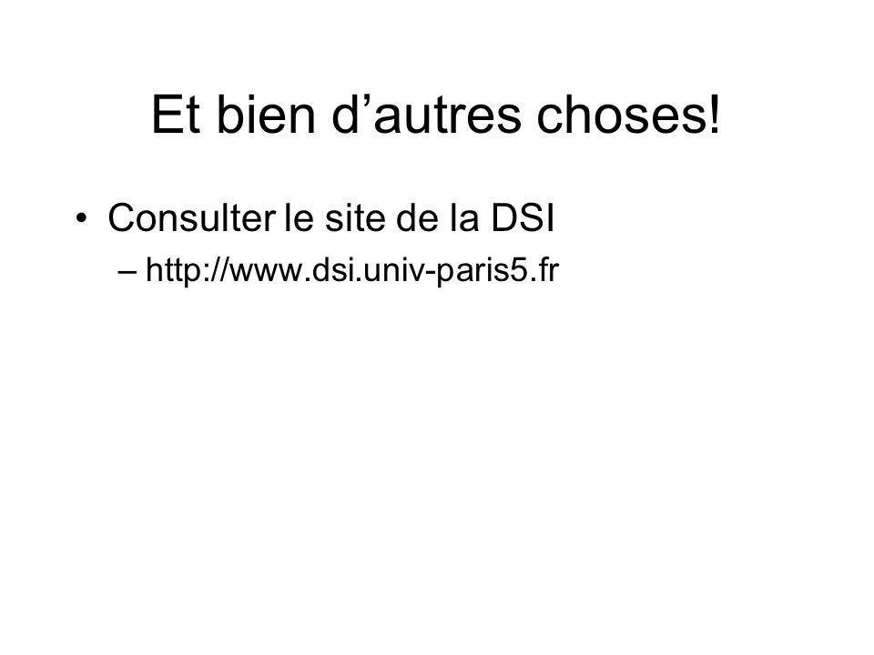 Et bien dautres choses! Consulter le site de la DSI –http://www.dsi.univ-paris5.fr