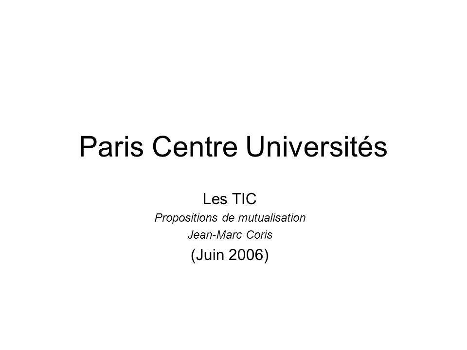 Paris Centre Universités Les TIC Propositions de mutualisation Jean-Marc Coris (Juin 2006)