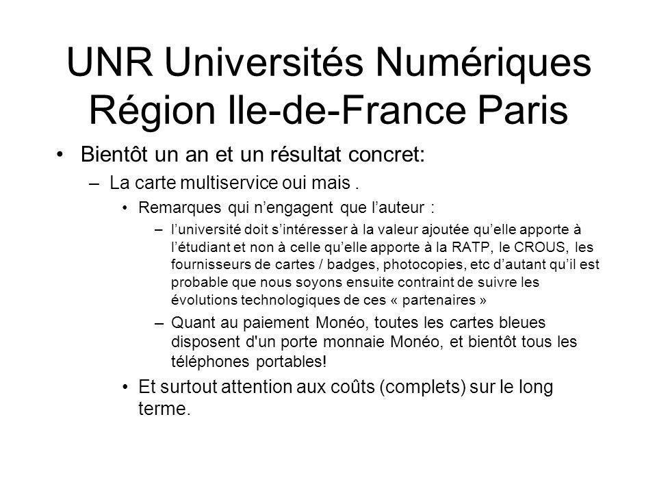 UNR Universités Numériques Région Ile-de-France Paris Bientôt un an et un résultat concret: –La carte multiservice oui mais.