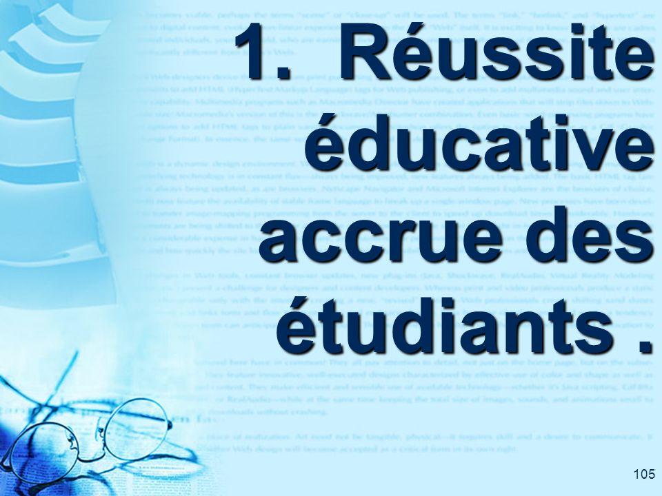 105 1. Réussite éducative accrue des étudiants.