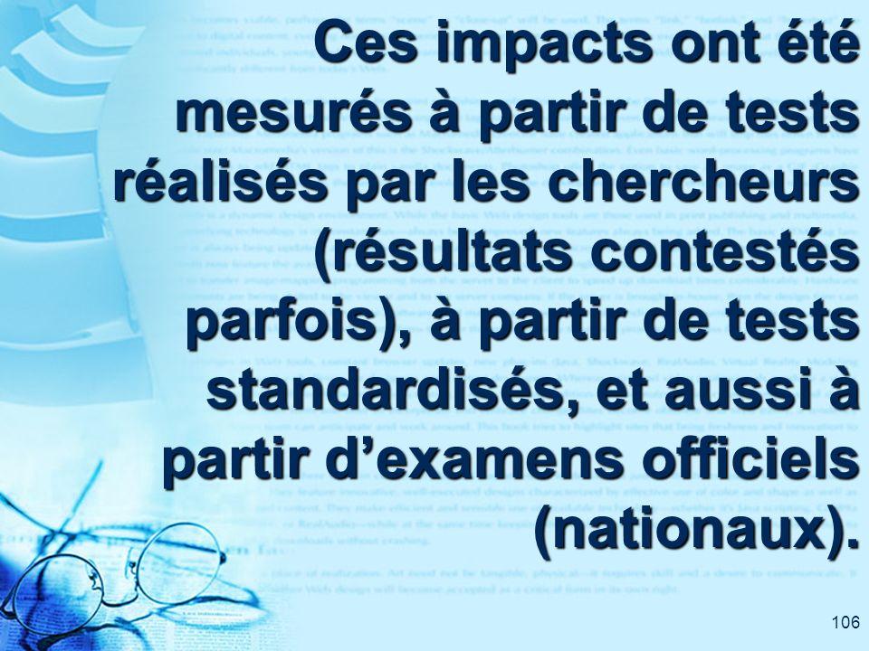 106 Ces impacts ont été mesurés à partir de tests réalisés par les chercheurs (résultats contestés parfois), à partir de tests standardisés, et aussi à partir dexamens officiels (nationaux).