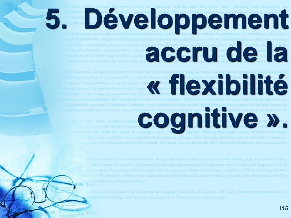 115 5. Développement accru de la « flexibilité cognitive ».