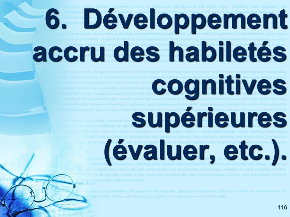 116 6. Développement accru des habiletés cognitives supérieures (évaluer, etc.).
