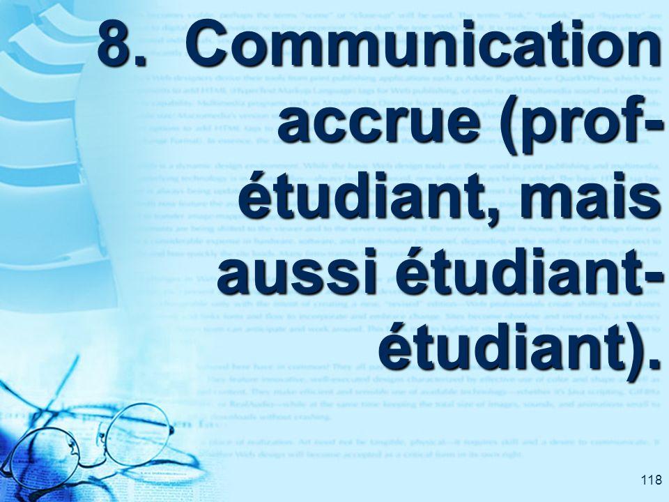 118 8. Communication accrue (prof- étudiant, mais aussi étudiant- étudiant).