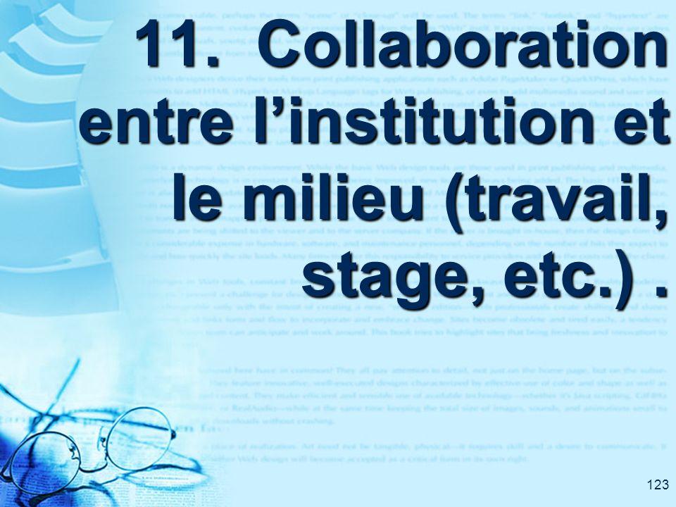 123 11. Collaboration entre linstitution et le milieu (travail, stage, etc.).
