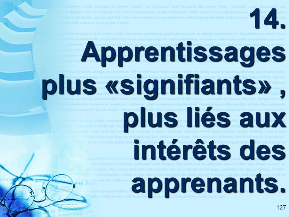 127 14. Apprentissages plus «signifiants», plus liés aux intérêts des apprenants.
