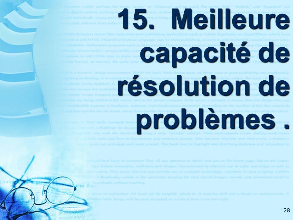 128 15. Meilleure capacité de résolution de problèmes.