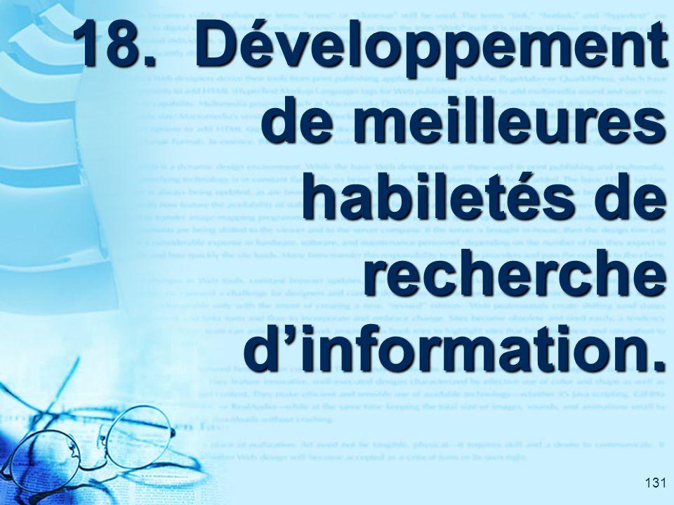 131 18. Développement de meilleures habiletés de recherche dinformation.