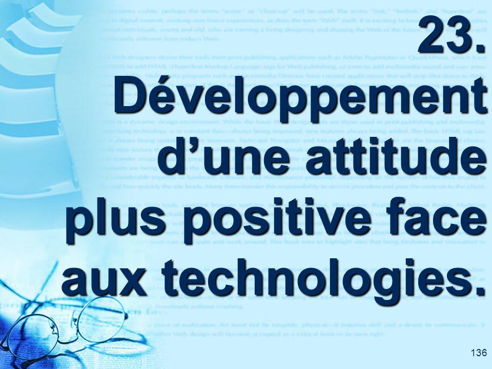 136 23. Développement dune attitude plus positive face aux technologies.