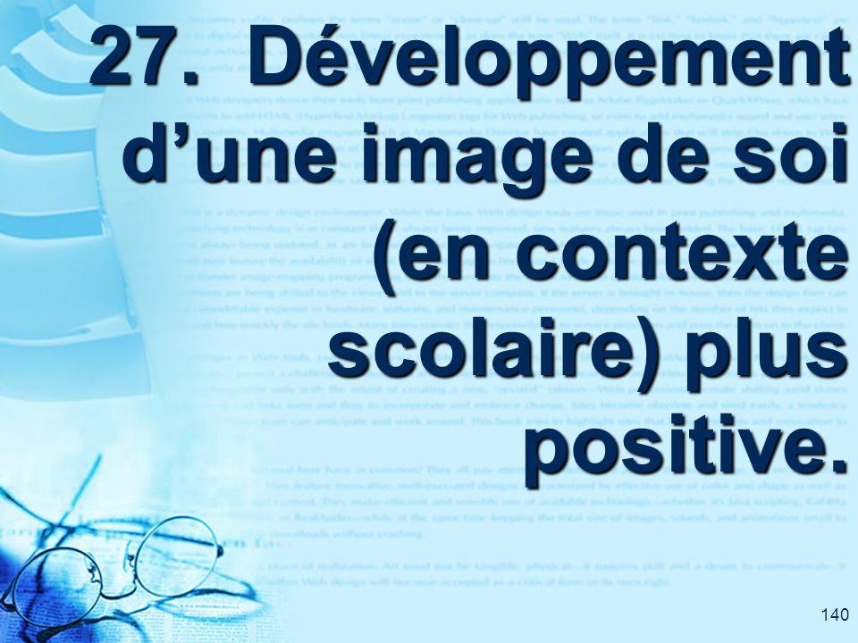 140 27. Développement dune image de soi (en contexte scolaire) plus positive.